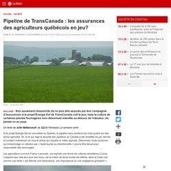 Pipeline de TransCanada: les assurances des agriculteurs québécois en jeu?