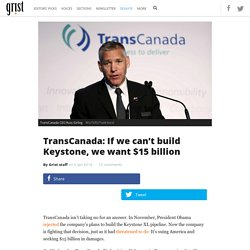 TransCanada: If we can't build Keystone, we want $15 billion