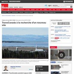 TransCanada à la recherche d'un nouveau site
