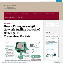 How is Emergence of 5G Network Fuelling Growth of Global 5G RF Transceiver Market? – P&S Intelligence