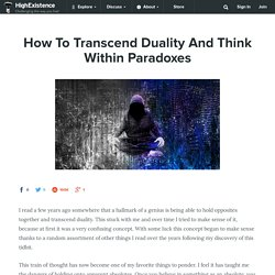 How To Transcend Duality And Think Within Paradoxes