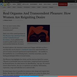 Real Orgasms And Transcendent Pleasure: How Women Are Reigniting Desire
