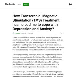 How Transcranial Magnetic Stimulation (TMS) Treatment has helped me to cope with Depression and Anxiety?