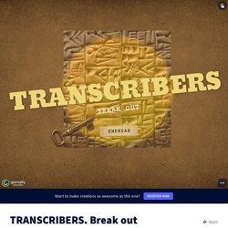 TRANSCRIBERS. Break out by David on Genially