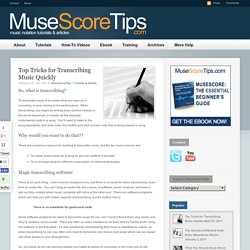 Top Tricks for Transcribing Music Quickly – MuseScoreTips