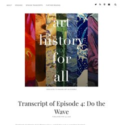 Transcript of Episode 4: Do the Wave – Art History For All