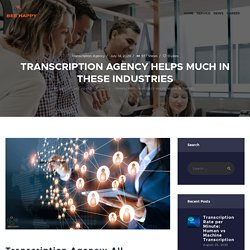 Transcription Agency Helps Much in These Industries