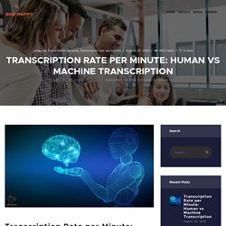 Transcription Rate per Minute: Human vs Machine Transcription