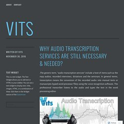 Why Audio Transcription Services Are Still Necessary & Needed? – VITS