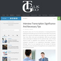 Interview Transcription: Significance And Necessary Tips