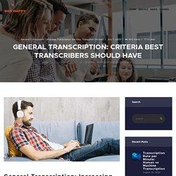 General Transcription: Criteria Best Transcribers Should Have