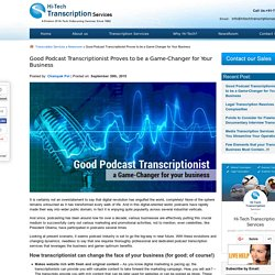Good Podcast Transcriptionist Proves to be a Game-Changer for Your Business