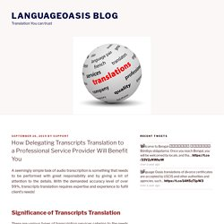 How Delegating Transcripts Translation to a Professional Service Provider Will Benefit You