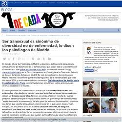 Ser transexual es sinónimo de diversidad no de enfermedad, lo dicen los psicólogos de Madrid