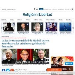 La ley de transexualidad de Madrid quiere amordazar a los cristianos: 3 obispos lo denuncian