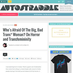 Who's Afraid Of The Big, Bad Trans* Woman? On Horror and Transfemininity