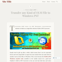 Transfer any Kind of OLM File to Windows PST