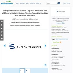Energy Transfer & Sunoco Announce Sale of Stake in Bakken Pipeline Project to Enbridge and Marathon Petroleum
