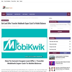 Get Loot Offer Transfer Mobikwik Super Cash To Wallet Balance