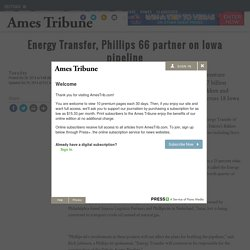 Energy Transfer, Phillips 66 partner on Iowa pipeline - News - The Ames Tribune - Ames, IA