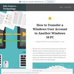 How to Transfer a Windows User Account to Another Windows 10 PC – Info Source – Technology