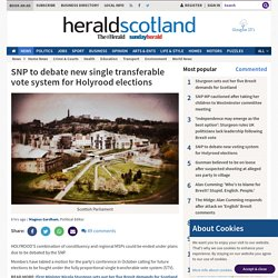 SNP to debate new single transferable vote system for Holyrood elections