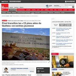Pinel transfère les «15 pires ados du Québec» en centres jeunesse