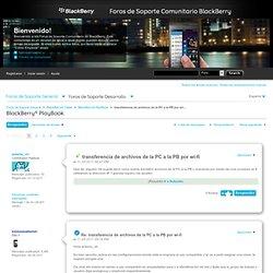 transferencia de archivos de la PC a la PB por wi-... - Foros de Soporte Comunitario BlackBerry