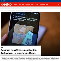Comment transférer ses applications Android vers un smartphone Huawei