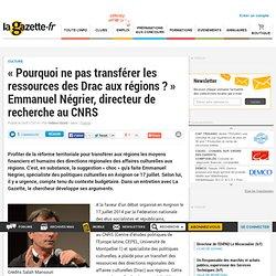 « Pourquoi ne pas transférer les ressources des Drac aux régions ? » Emmanuel Négrier, directeur de recherche au CNRS