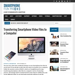 Transferring Smartphone Video Files to a Computer - Smartphone Film Pro