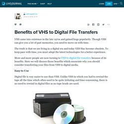 Benefits of VHS to Digital File Transfers