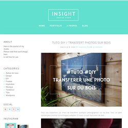 Tuto DIY / Transfert photos sur bois - INSIGHT creative studio