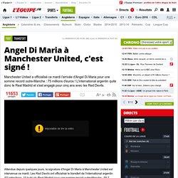 Transfert - Angel Di Maria à Manchester United, c'est signé !