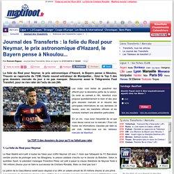 Journal des Transferts : la folie du Real pour Neymar, le prix astronomique d'Hazard, le Bayern pense à Nkoulou...