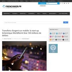 Transferts d'argent sur mobile: la start-up britannique WorldRemit lève 100 millions de dollars