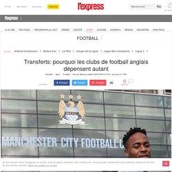 Transferts: pourquoi les clubs de football anglais dépensent autant