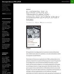 El hospital de la transfiguración – Stanislaw Lem (Pdf, ePub y Mobi)