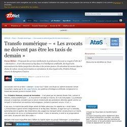 Transfo numérique – « Les avocats ne doivent pas être les taxis de demain » - ZDNet