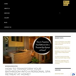 How to Transform Your Bathroom into a Personal Spa Retreat at Home?