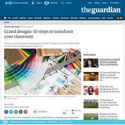 Grand designs: 10 steps to transform your classroom