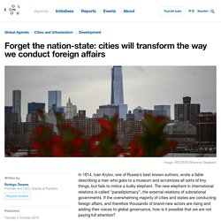 Subnational gov + paradiplomacy - Forget the nation-state: cities will transform the way we conduct foreign affairs