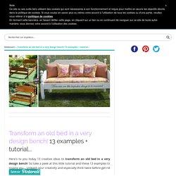 Transformer un vieux lit en un banc très design! 13 exemples + Tutoriel...