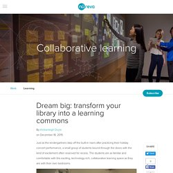Dream big: transform your library into a learning commons