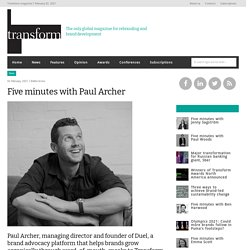 Transform magazine: Five minutes with Paul Archer - 2021 - Articles