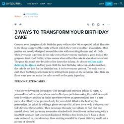 3 WAYS TO TRANSFORM YOUR BIRTHDAY CAKE