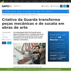 Criativo da Guarda transforma peças mecânicas e de sucata em obras de arte - Atualidade - SAPO 24