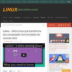 Lakka – distro Linux que transforma seu computador num emulador de console retrô