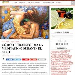 CÓMO TE TRANSFORMA LA MEDITACIÓN DURANTE EL SEXO