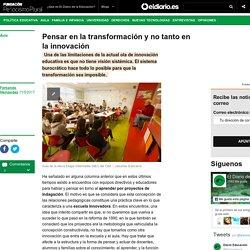 Pensar en la transformación y no tanto en la innovación - El Diario de la Educación » El Diario de la Educación